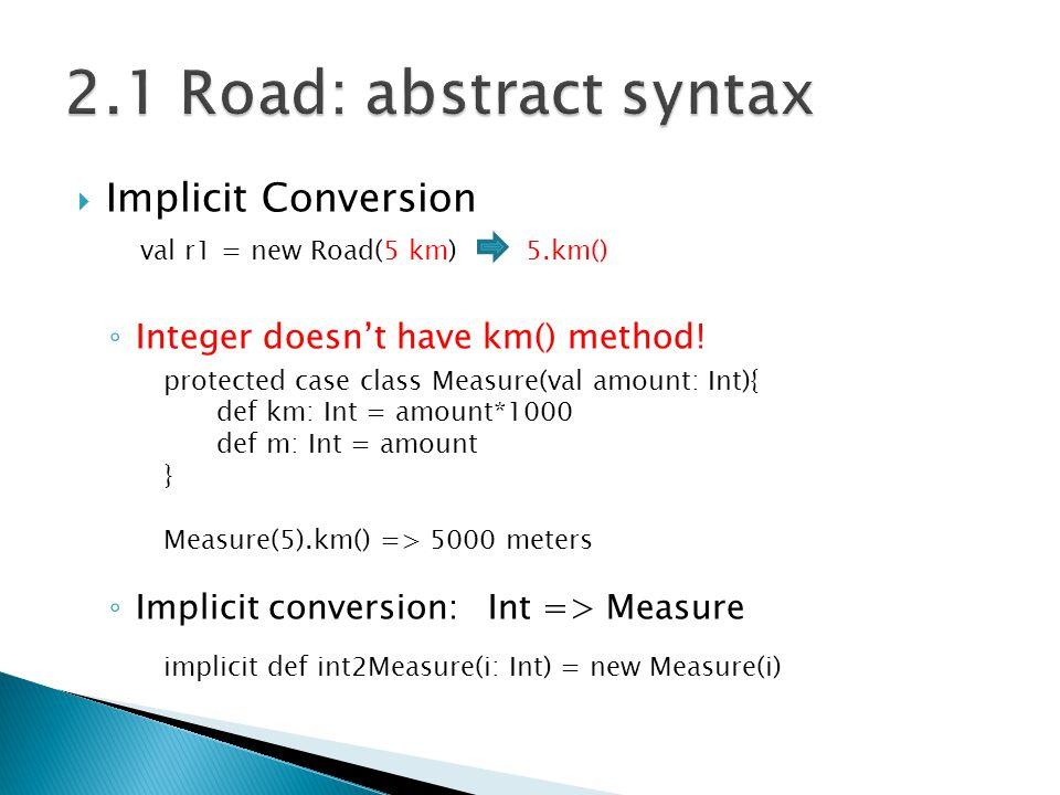  Implicit Conversion ◦ Integer doesn't have km() method.