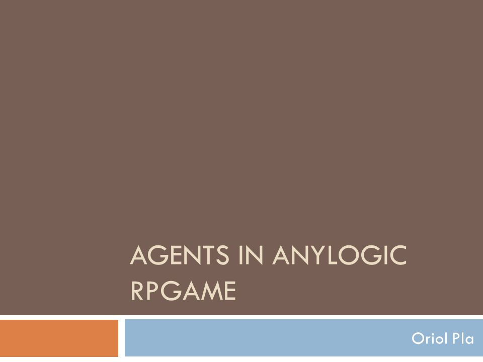 AGENTS IN ANYLOGIC RPGAME Oriol Pla