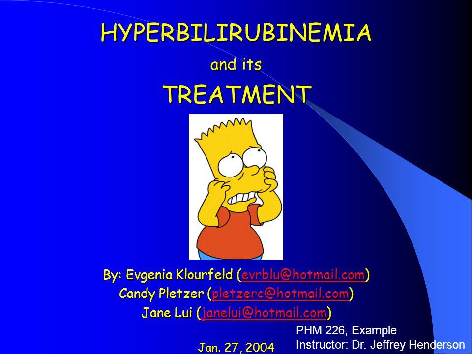 HYPERBILIRUBINEMIA and its TREATMENT By: Evgenia Klourfeld (evrblu@hotmail.com) evrblu@hotmail.com Candy Pletzer (pletzerc@hotmail.com) pletzerc@hotma