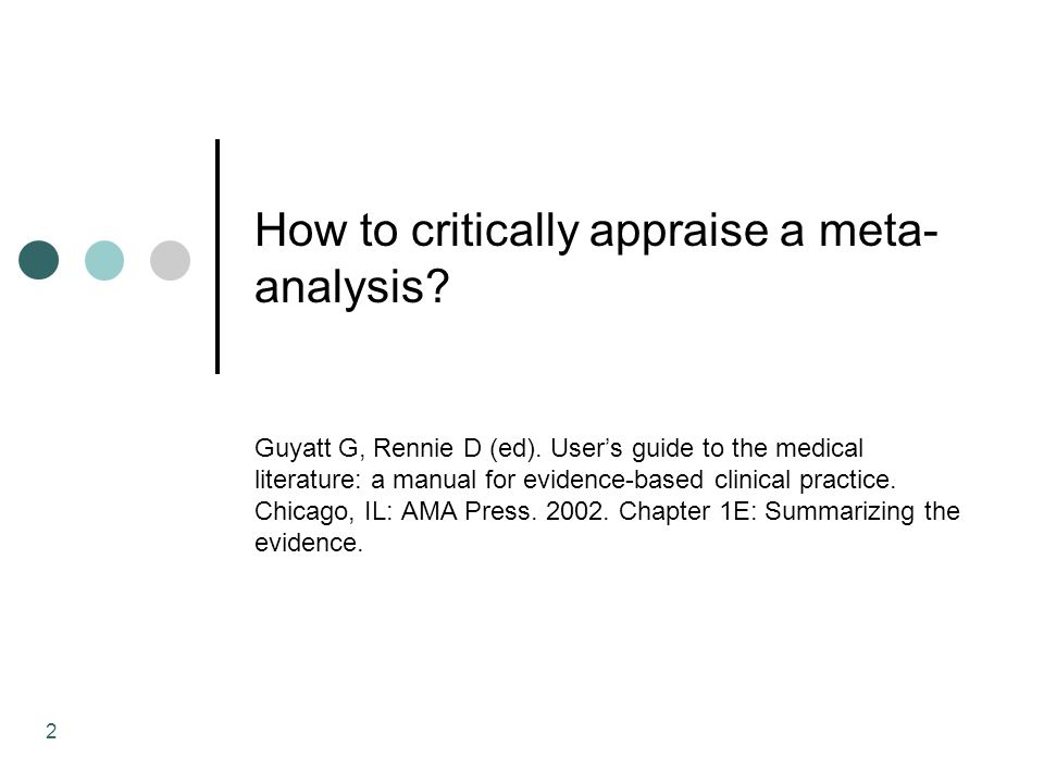 2 How to critically appraise a meta- analysis. Guyatt G, Rennie D (ed).