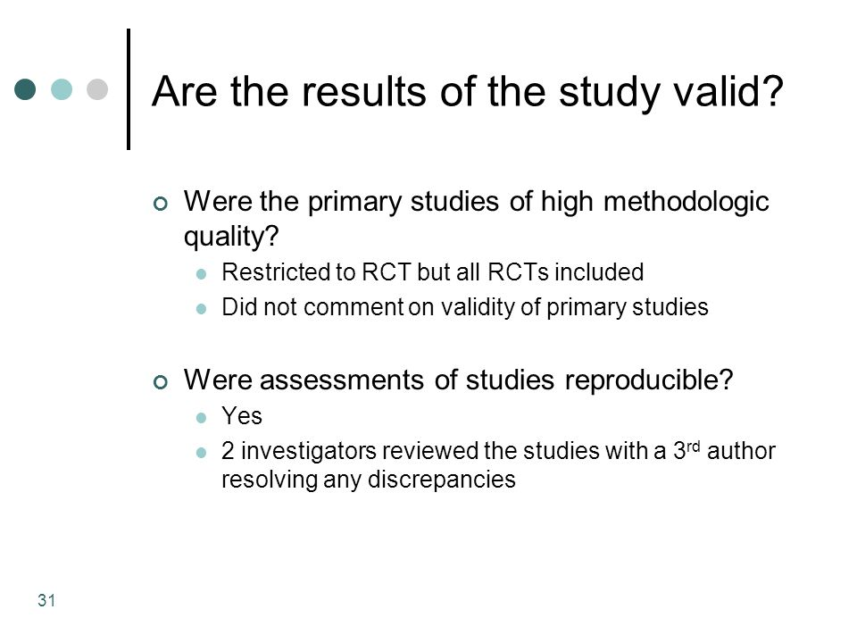 31 Are the results of the study valid. Were the primary studies of high methodologic quality.
