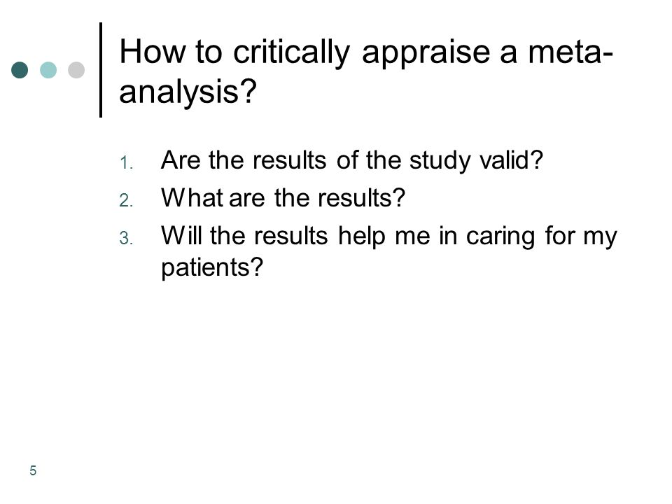 5 How to critically appraise a meta- analysis. 1.