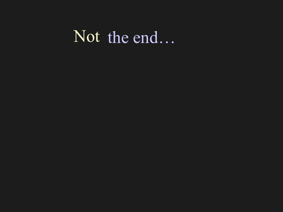 the end… Not