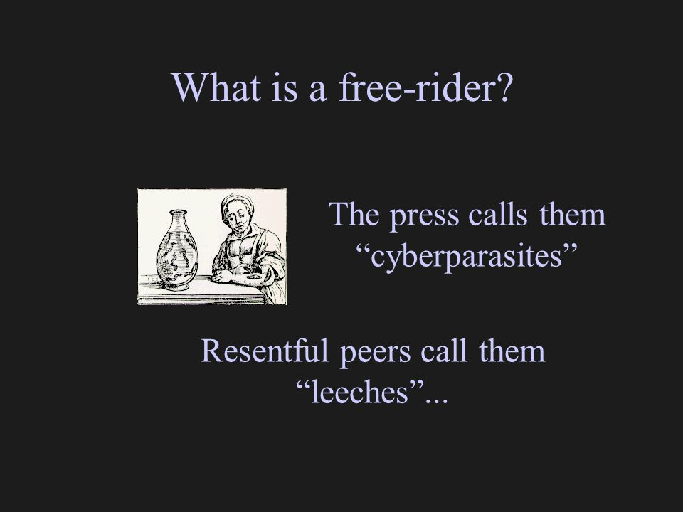"Resentful peers call them ""leeches""... What is a free-rider? The press calls them ""cyberparasites"""