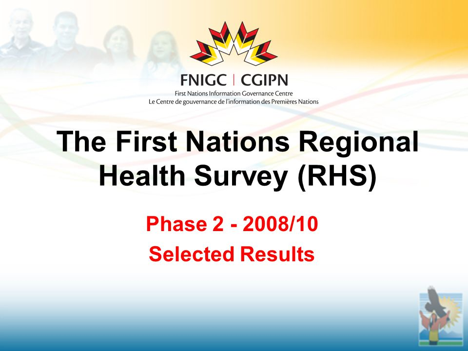 The First Nations Regional Health Survey (RHS) Phase 2 - 2008/10 Selected Results