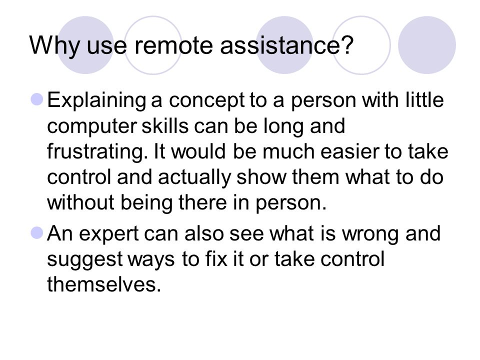 Why use remote assistance.