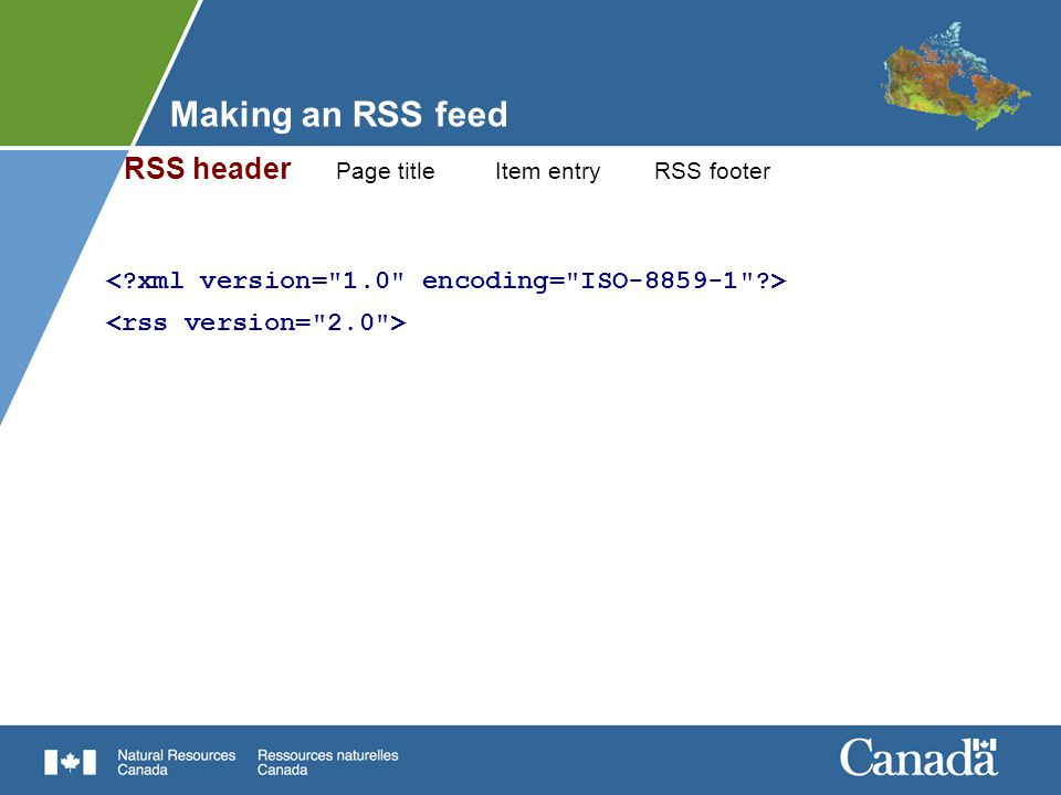 Making an RSS feed RSS header Page title Item entryRSS footer Your RSS feed title A few more details...