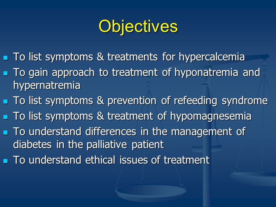 Objectives To list symptoms & treatments for hypercalcemia To list symptoms & treatments for hypercalcemia To gain approach to treatment of hyponatrem