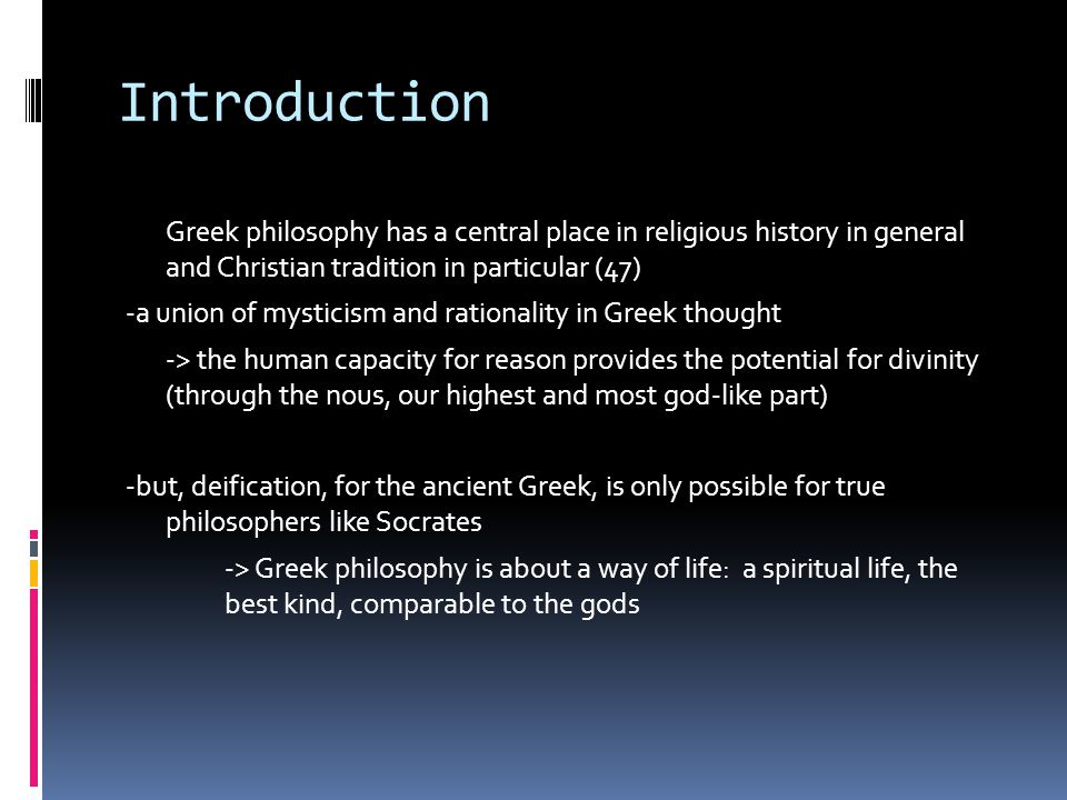 Introduction Greek philosophy has a central place in religious history in general and Christian tradition in particular (47) -a union of mysticism and