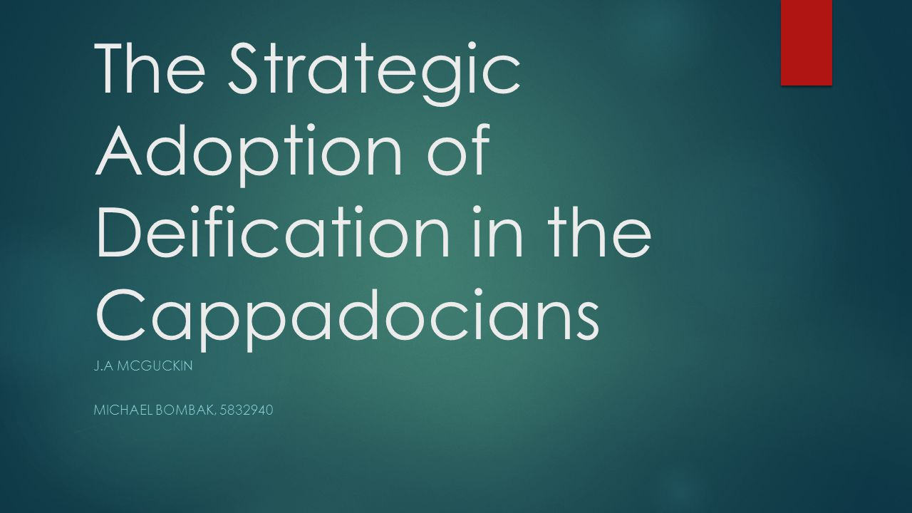 The Strategic Adoption of Deification in the Cappadocians J.A MCGUCKIN MICHAEL BOMBAK,