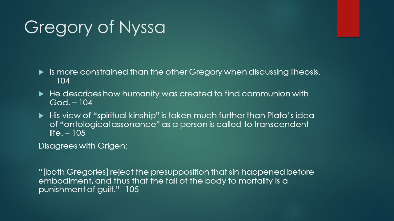 Gregory of Nyssa  Is more constrained than the other Gregory when discussing Theosis. – 104  He describes how humanity was created to find communion