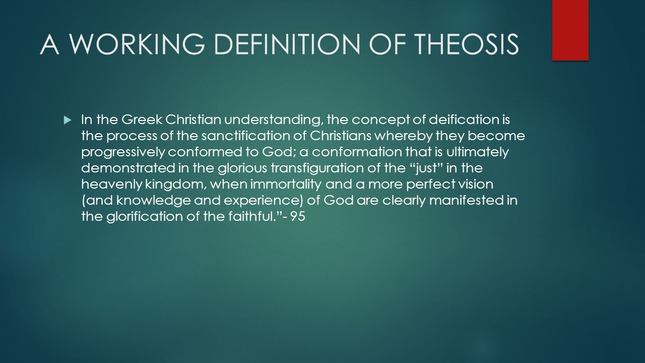 A WORKING DEFINITION OF THEOSIS  In the Greek Christian understanding, the concept of deification is the process of the sanctification of Christians