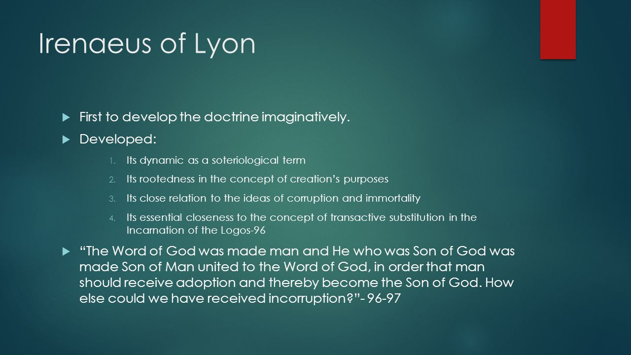 Irenaeus of Lyon  First to develop the doctrine imaginatively.  Developed: 1. Its dynamic as a soteriological term 2. Its rootedness in the concept