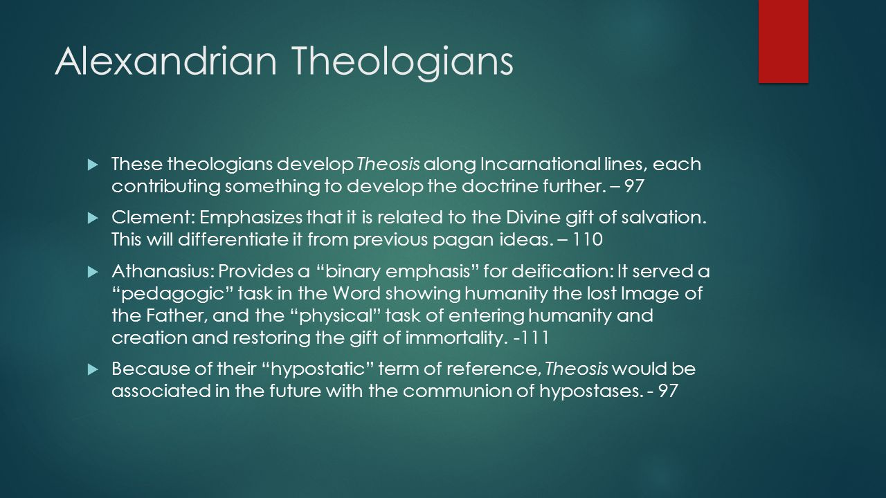 Alexandrian Theologians  These theologians develop Theosis along Incarnational lines, each contributing something to develop the doctrine further. –