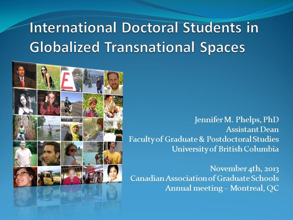 Jennifer M. Phelps, PhD Assistant Dean Faculty of Graduate & Postdoctoral Studies University of British Columbia November 4th, 2013 Canadian Associati