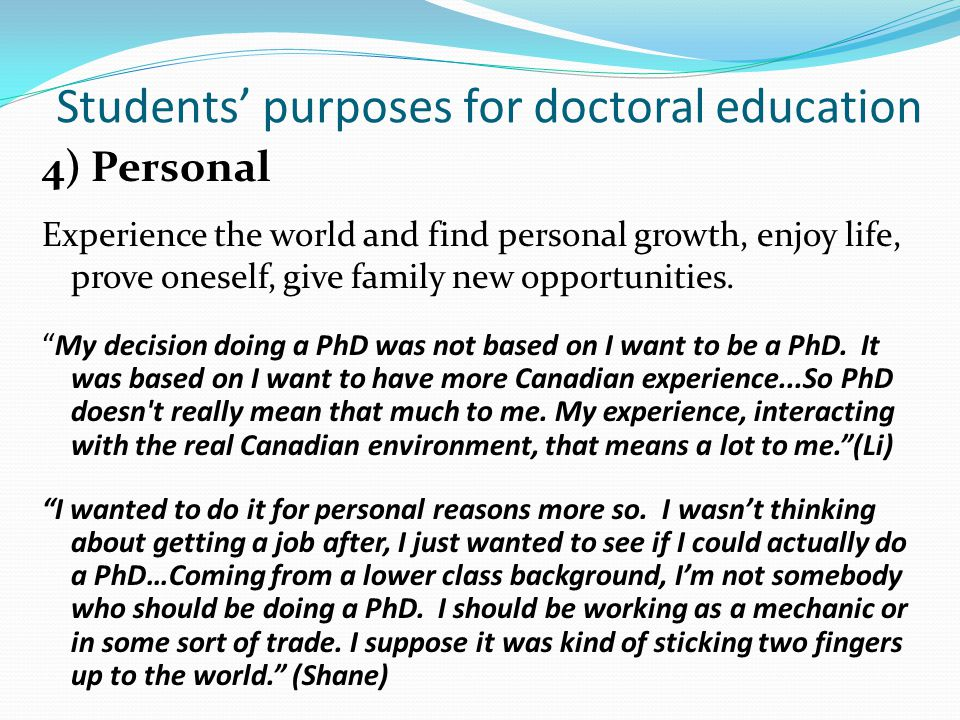 """4) Personal Experience the world and find personal growth, enjoy life, prove oneself, give family new opportunities. """" My decision doing a PhD was not"""