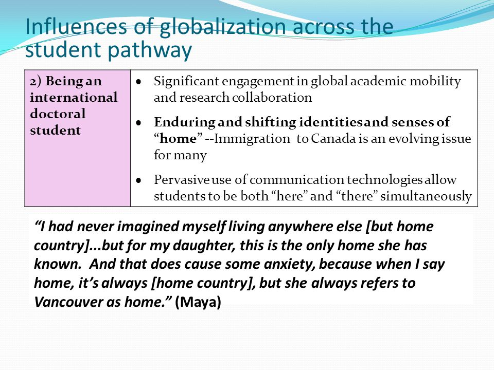 Influences of globalization across the student pathway I had never imagined myself living anywhere else [but home country]...but for my daughter, this is the only home she has known.