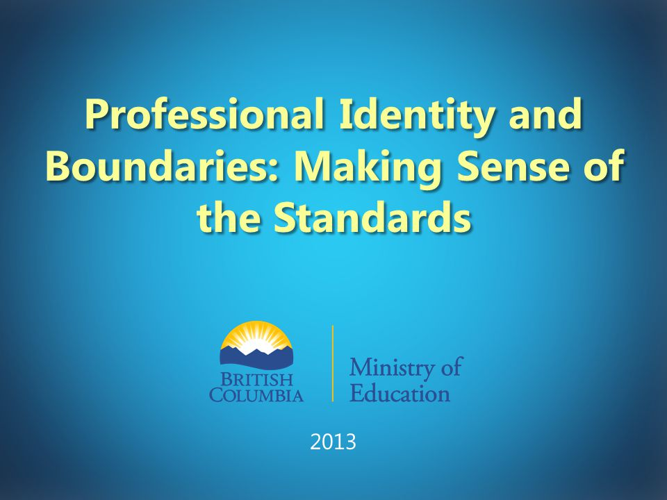 Professional Identity and Boundaries: Making Sense of the Standards 2013