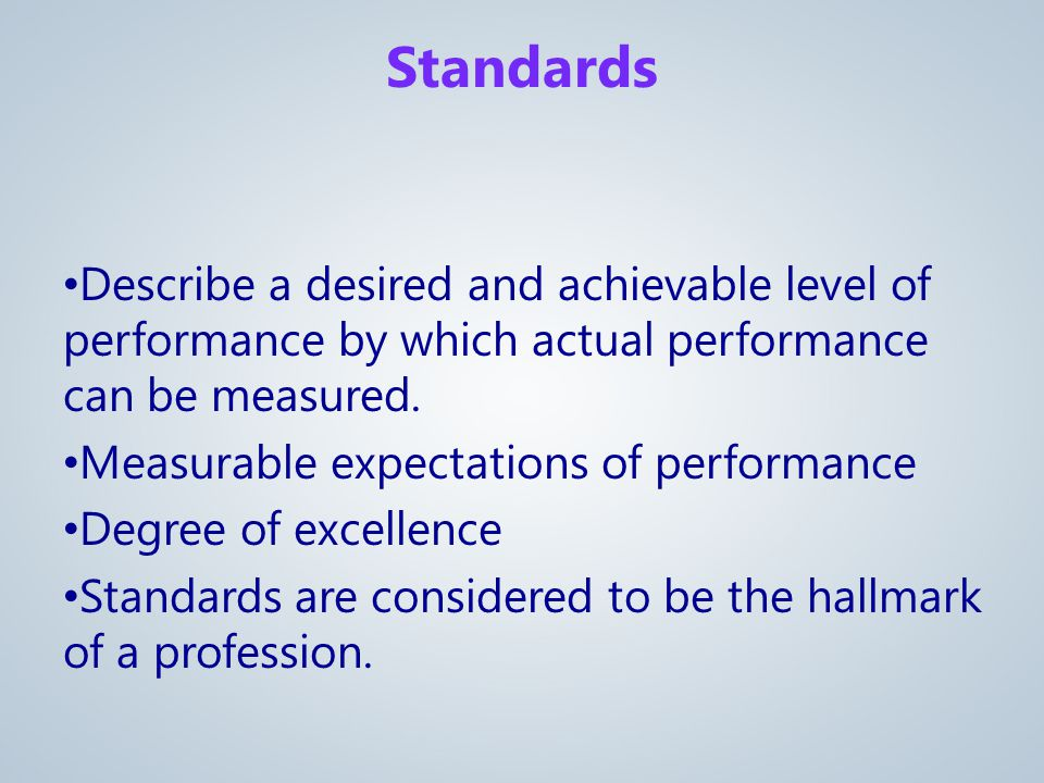 Describe a desired and achievable level of performance by which actual performance can be measured.