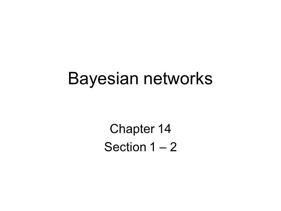 Bayesian networks Chapter 14 Section 1 – 2