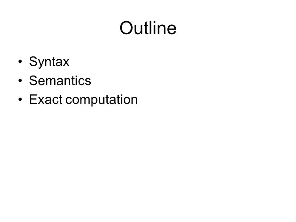 Outline Syntax Semantics Exact computation