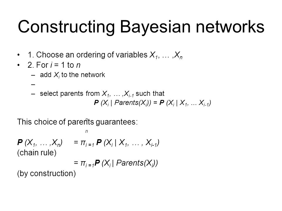 Constructing Bayesian networks 1. Choose an ordering of variables X 1, …,X n 2.