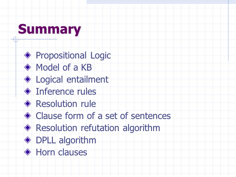 Backward chaining for Horn Clasues Idea: work backwards from the query q: to prove q by BC, check if q is known already, or prove by BC all premises o