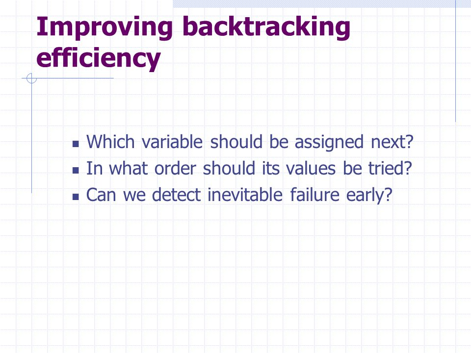 Improving backtracking efficiency Which variable should be assigned next.