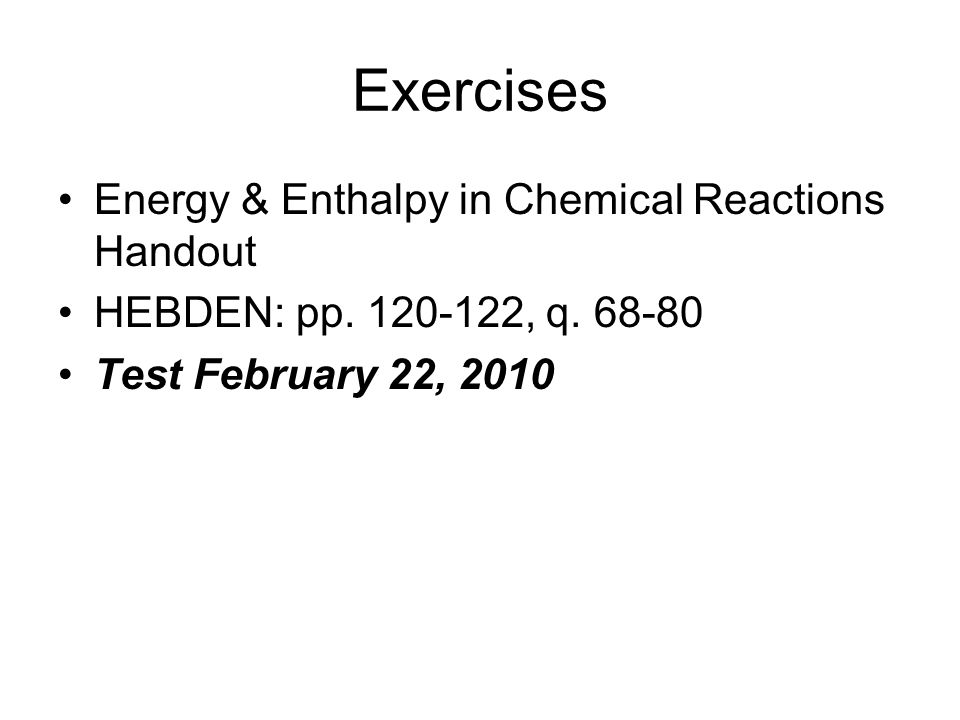 Exercises Energy & Enthalpy in Chemical Reactions Handout HEBDEN: pp.