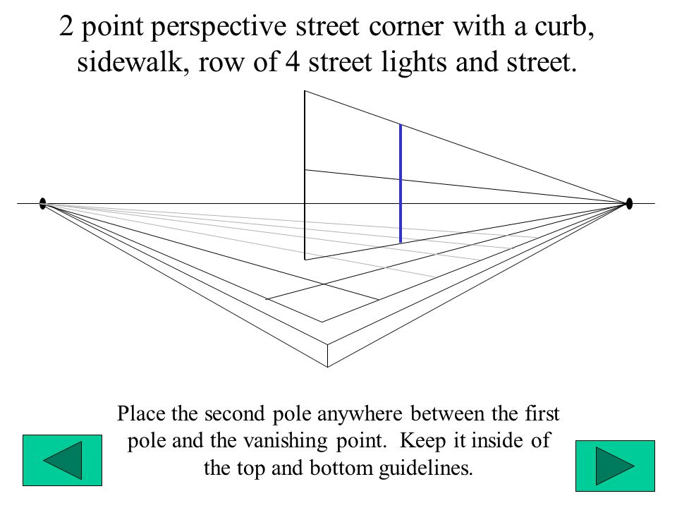 2 point perspective street corner with a curb, sidewalk, row of 4 street lights and street. Place the second pole anywhere between the first pole and