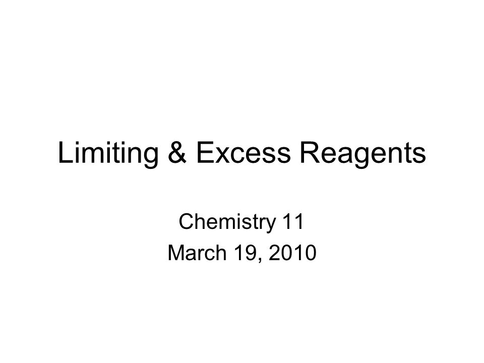 Limiting & Excess Reagents Chemistry 11 March 19, 2010