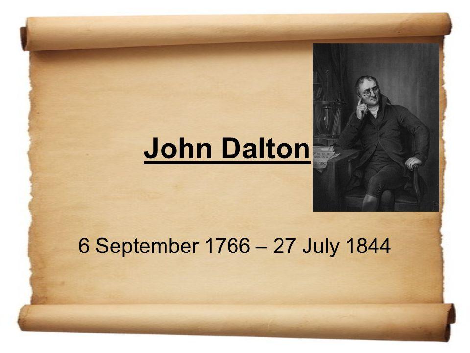 John Dalton 6 September 1766 – 27 July 1844