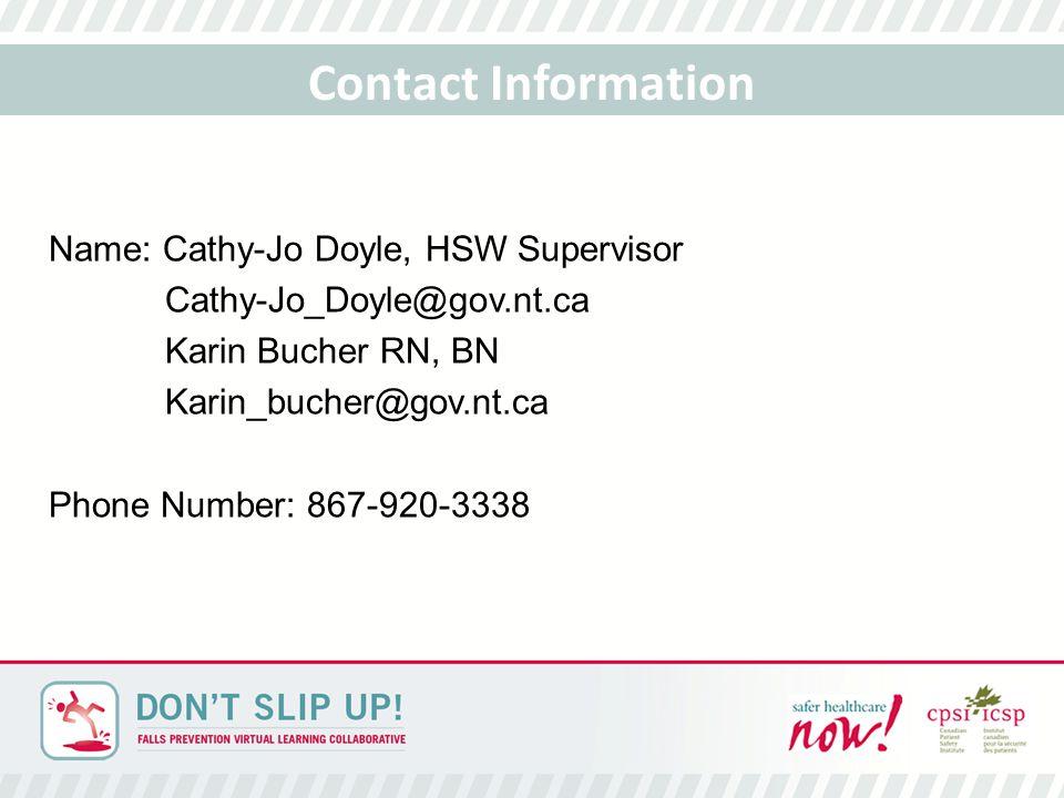 Name: Cathy-Jo Doyle, HSW Supervisor Cathy-Jo_Doyle@gov.nt.ca Karin Bucher RN, BN Karin_bucher@gov.nt.ca Phone Number: 867-920-3338 Contact Information