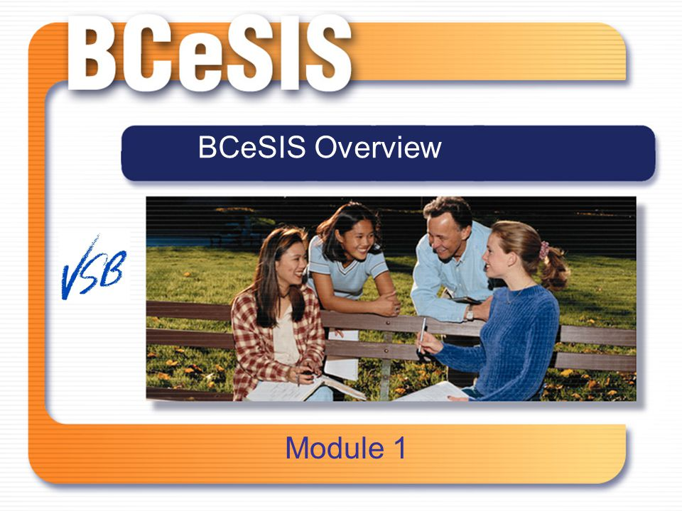 Subtitle Version or Date Presentation Title BCeSIS Overview Module 1