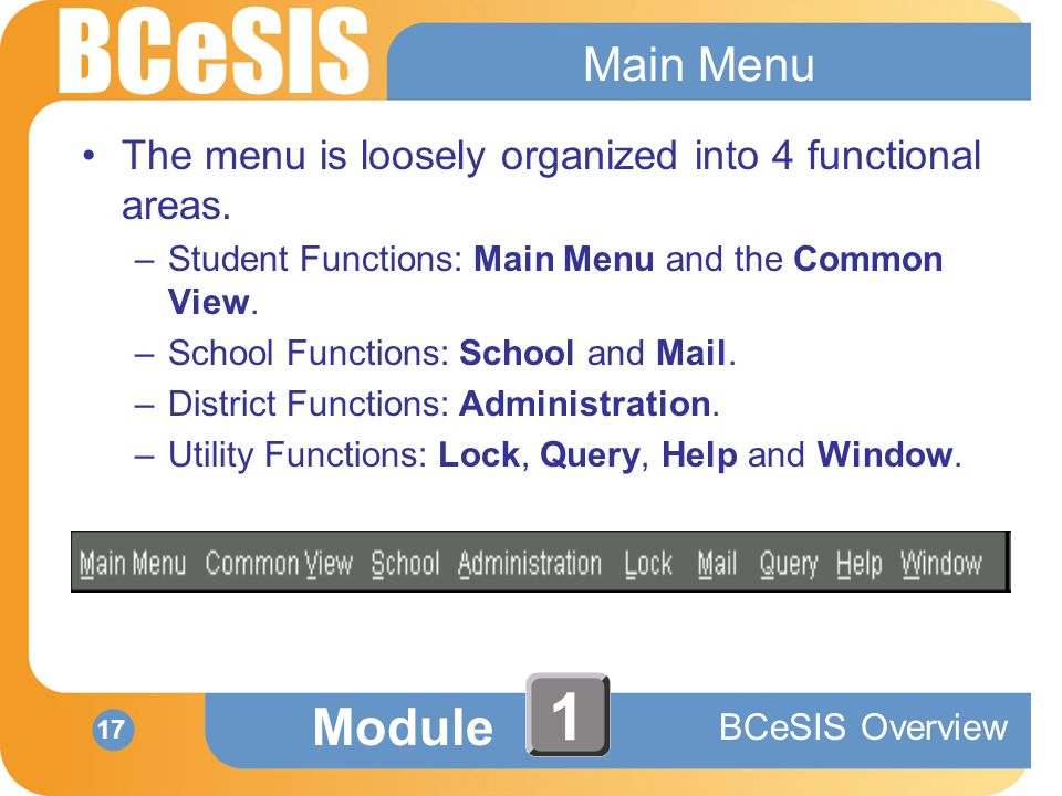 BCeSIS Module BCeSIS Overview 17 1 Main Menu The menu is loosely organized into 4 functional areas.