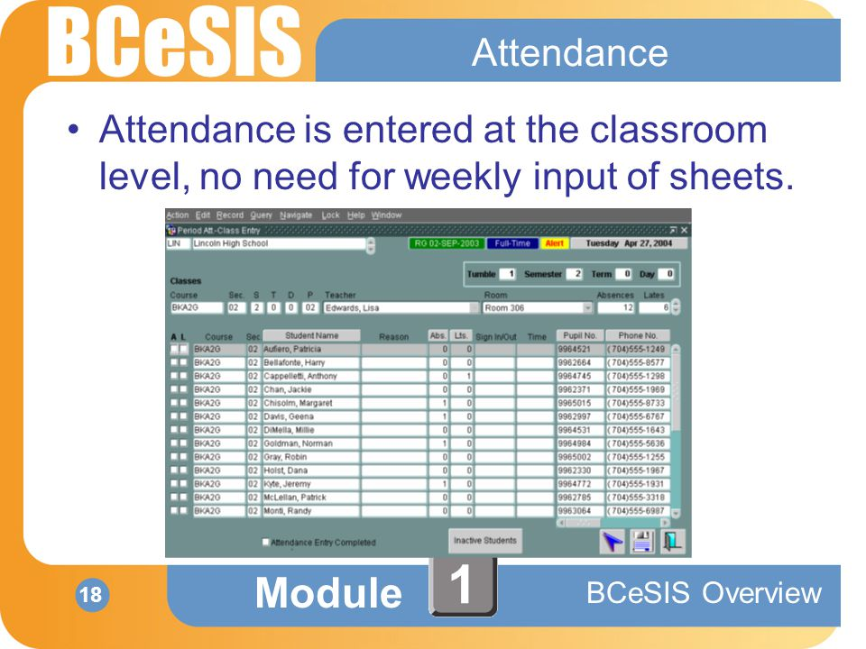 BCeSIS Module BCeSIS Overview 18 1 Attendance Attendance is entered at the classroom level, no need for weekly input of sheets.