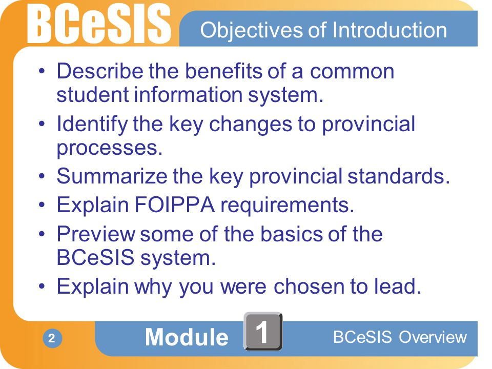 BCeSIS Module BCeSIS Overview 2 1 Objectives of Introduction Describe the benefits of a common student information system.