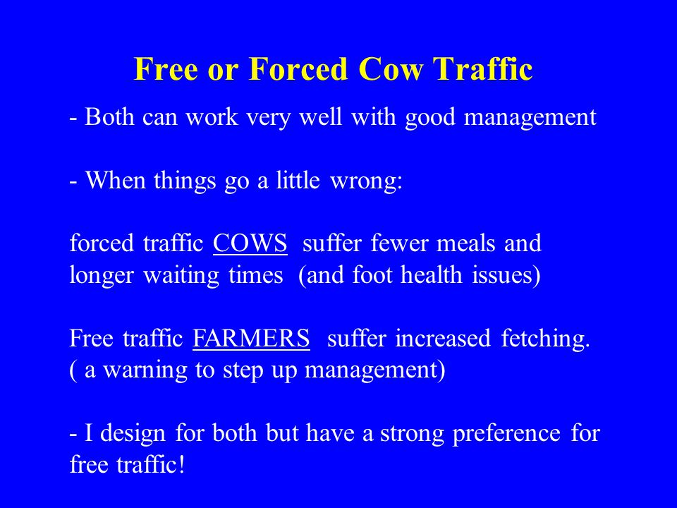 Free or Forced Cow Traffic - Both can work very well with good management - When things go a little wrong: forced traffic COWS suffer fewer meals and