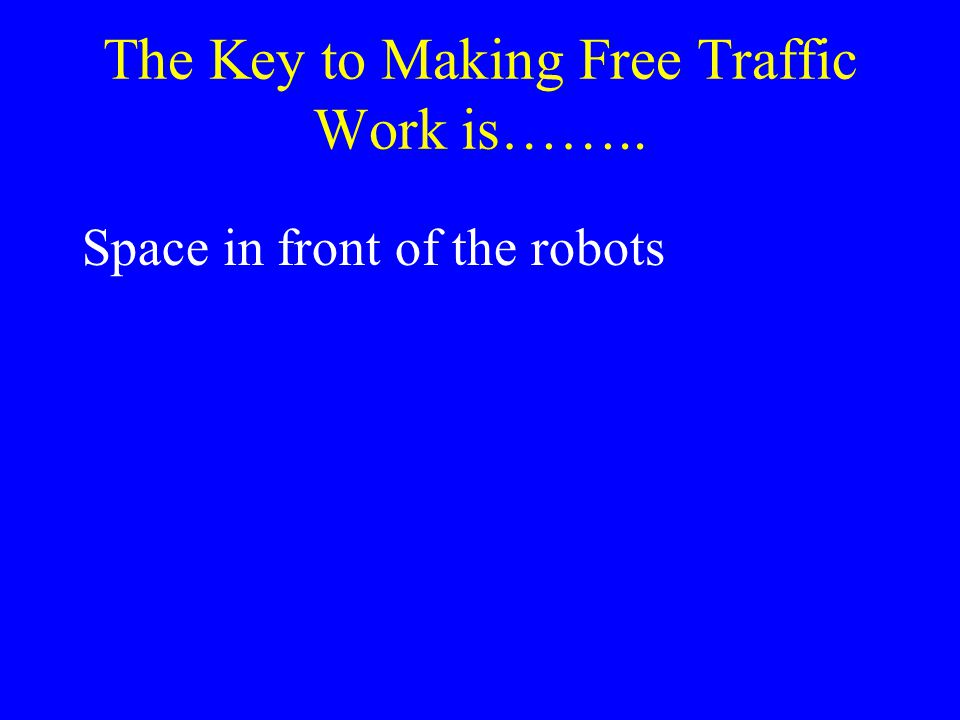 The Key to Making Free Traffic Work is…….. Space in front of the robots