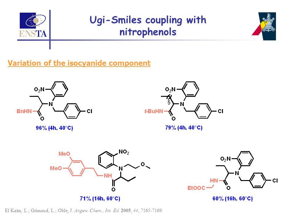 El Kaïm, L.; Grimaud, L.; Oble, J. Angew. Chem., Int. Ed. 2005, 44, 7165-7169. Ugi-Smiles coupling with nitrophenols Variation of the isocyanide compo
