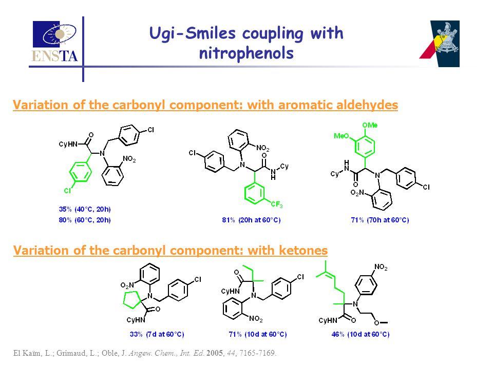 El Kaïm, L.; Grimaud, L.; Oble, J. Angew. Chem., Int. Ed. 2005, 44, 7165-7169. Variation of the carbonyl component: with ketones Ugi-Smiles coupling w