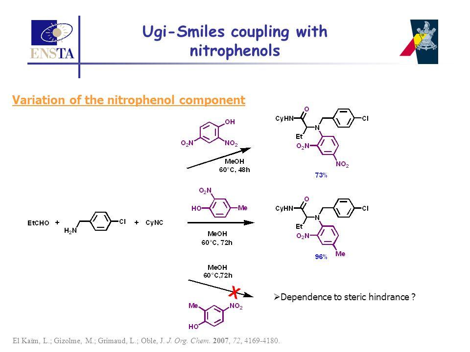 El Kaïm, L.; Gizolme, M.; Grimaud, L.; Oble, J. J. Org. Chem. 2007, 72, 4169-4180.  Dependence to steric hindrance ? Ugi-Smiles coupling with nitroph