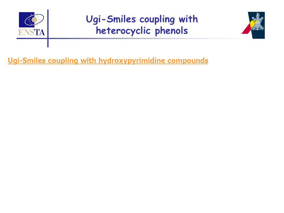 Ugi-Smiles coupling with heterocyclic phenols Ugi-Smiles coupling with hydroxypyrimidine compounds