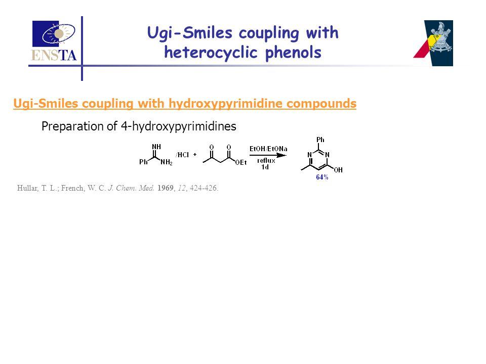 Preparation of 4-hydroxypyrimidines Hullar, T. L.; French, W. C. J. Chem. Med. 1969, 12, 424-426. Ugi-Smiles coupling with heterocyclic phenols Ugi-Sm