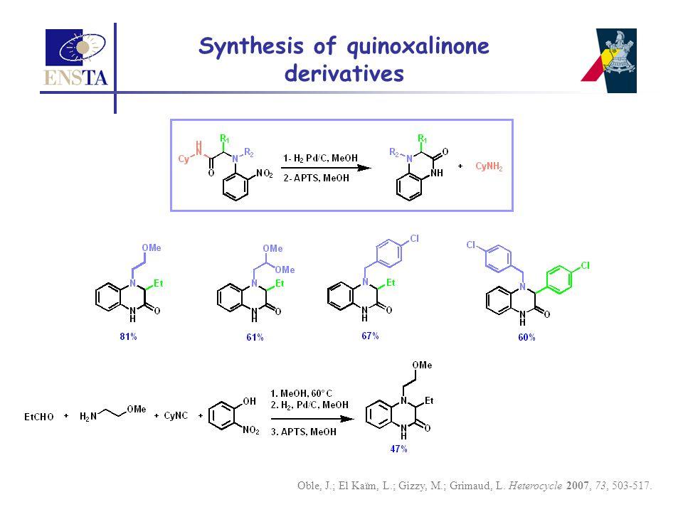 Synthesis of quinoxalinone derivatives Oble, J.; El Kaïm, L.; Gizzy, M.; Grimaud, L. Heterocycle 2007, 73, 503-517.