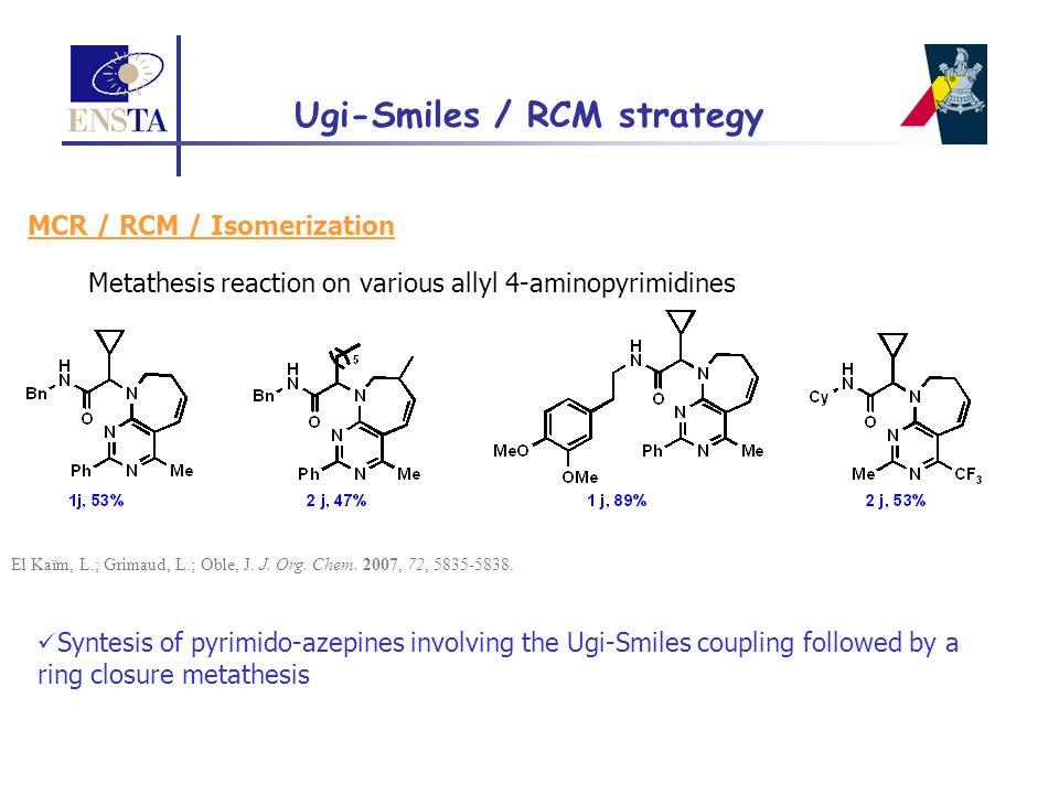 MCR / RCM / Isomerization Metathesis reaction on various allyl 4-aminopyrimidines El Kaïm, L.; Grimaud, L.; Oble, J. J. Org. Chem. 2007, 72, 5835-5838