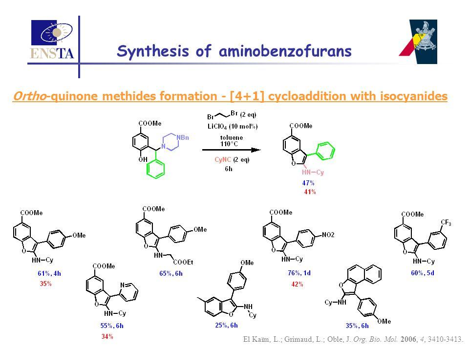 El Kaïm, L.; Grimaud, L.; Oble, J. Org. Bio. Mol. 2006, 4, 3410-3413. Synthesis of aminobenzofurans Ortho-quinone methides formation - [4+1] cycloaddi