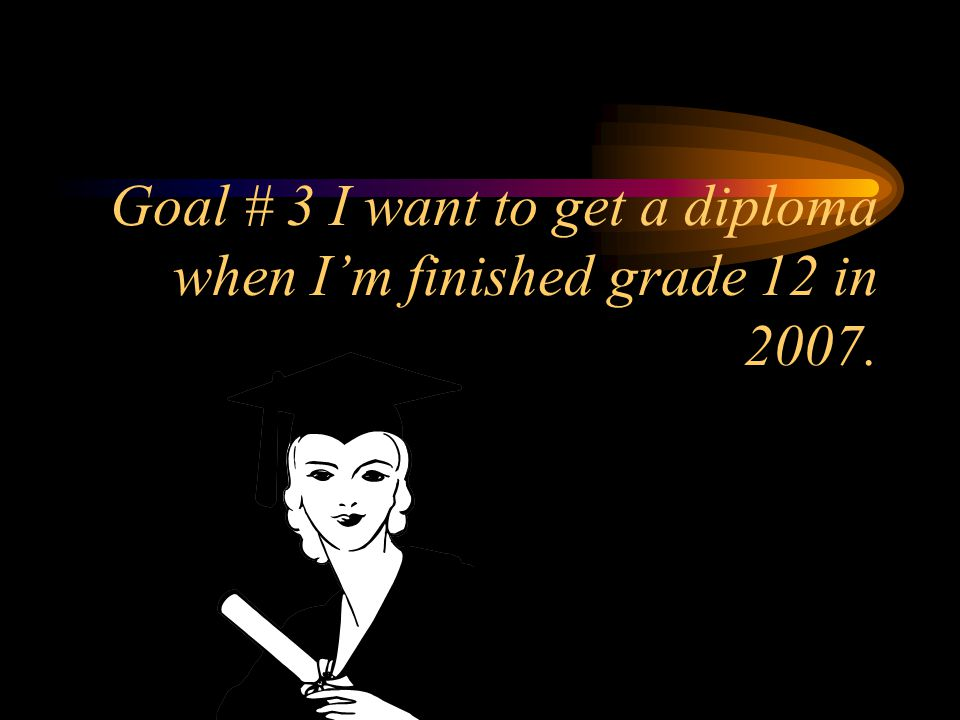Goal #2 is to go to college after school and get a really good job –2008