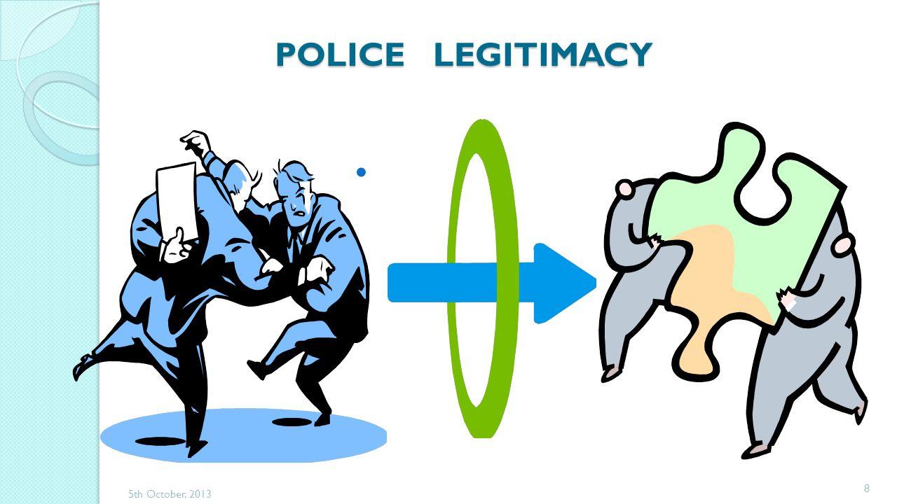 POLICE LEGITIMACY 5th October. 2013 8
