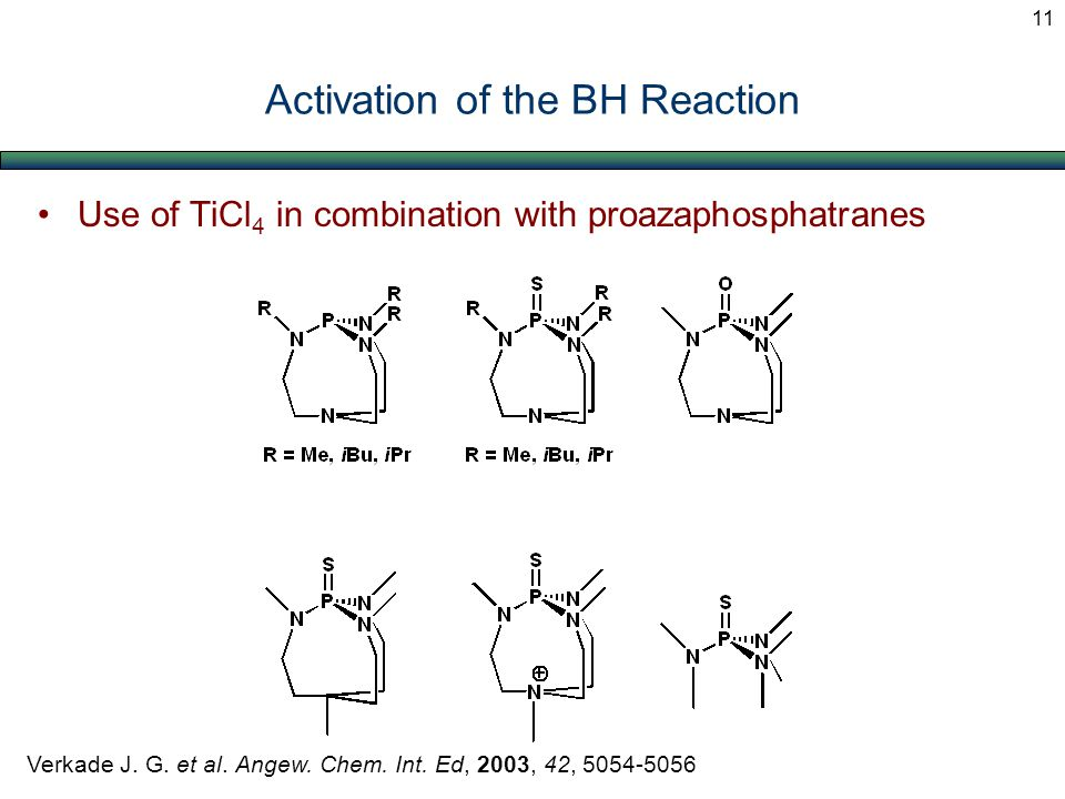 Activation of the BH Reaction Use of TiCl 4 in combination with proazaphosphatranes Verkade J. G. et al. Angew. Chem. Int. Ed, 2003, 42, 5054-5056 11